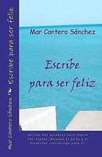 Escribe para Ser Feliz : Conviértete en el Autor de Tu Propia Vida. Alcanza...
