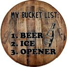 Whiskey Barrel Head My Bucket List: Beer Ice Opener Funny Drinking Art Bar Sign