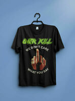 OVERKILL cd lgo FCK YOU WE DONT CARE WHAT YOU SAY SHIRT New