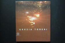 GRAZIA TODERI mostra  cura Francesca Pasini  2006 Skira Milano  italiano english