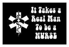 IT TAKES A REAL MAN TO BE A NURSE 4X6 SCRUBS UNIFORM STETHOSCOPE DECAL STICKER