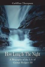 How Long Is the Night : A Biography of the Life of George Rodgers III by...
