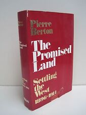The Promised Land: Settling The West 1896-1914 by Pierre Berton