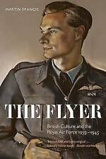 The Flyer: British Culture and the Royal Air Force, 1939-1945 Martin Francis