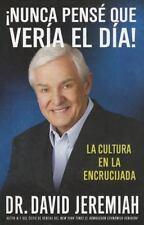¡Nunca Pensé que Vería el Día!: La Cultura en la Encrucijada (Spanish Edition)