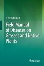 Field Manual of Diseases on Grasses and Native Plants by R. Kenneth Horst...