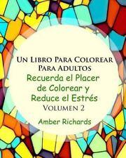 Un Libro de Colorear para Adultos : Recuerde la Alegría de Colorear y Reduzca...
