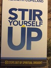 Stir Yourself Up: 8 Steps Out of Spiritual Drought by Kenneth Copeland Paperback