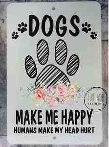 "Dogs make me happy humans make my head hurt - cute 8""x12"" metal wall hanging sig"