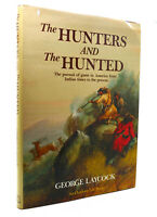 George Laycock HUNTERS AND THE HUNTED  1st Edition 1st Printing