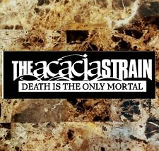 THE ACACIA STRAIN Death Is Only Mortal Ltd Ed RARE Sticker +FREE Metal Stickers!