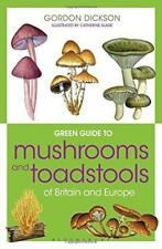 Green Guide to Mushrooms And Toadstools Of Britain And Europe (Green Guides) by