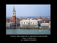 Venice Venice: The Diary of an Awestruck Traveller: Volume 3: Hidden Gems, Very