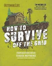 Survive off the Grid : From Backyard Homesteads to Bunkers (And Everything in...