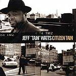 "Jeff ""Tain"" Watts - Citizen Tain (CD 2001)"