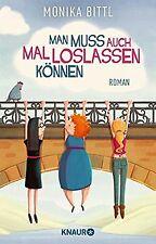 Man muss auch mal loslassen können: Roman von Bittl, Monika   Buch   Zustand gut