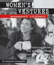 Women's Ventures, Women's Visions: 29 Inspiring Stories from Women Who Started