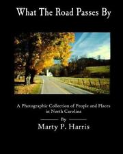 What the Road Passes By : A Photgraphic Collection of People and Places in NC...