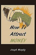 How to Attract Money by Joseph Murphy (2010, Paperback)