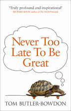 Tom Butler-Bowdon - Never Too Late To Be Great (Paperback) 9780753555309