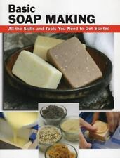 Basic Soap Making: All the Skills and Tools You Need to Get Started (How To Basi