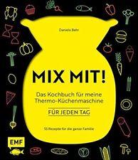 MIX MIT! * Das Kochbuch für meine Thermo-Küchenmaschine * Für jeden Tag