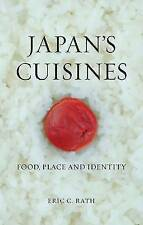 Rath, Eric C. : Japans Cuisines: Food, Place and Identit