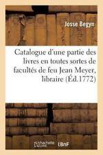 Catalogue d'une Partie des Livres en Toutes Sortes de Facultes de Feu Jean...