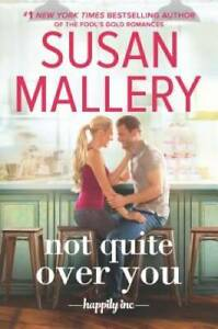 Not Quite Over You (Happily Inc) - Hardcover By Mallery, Susan - VERY GOOD