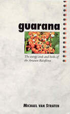 Guarana: Energy Seeds and Herbs of the Amazon Rainforest by Michael van...