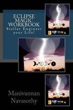 Eclipse Magic Workbook: Stellar Engineer your Life! by Mr Manivannan Navasothy