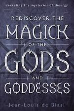 Rediscover the Magick of the Gods and Goddesses : Revealing the Mysteries of The