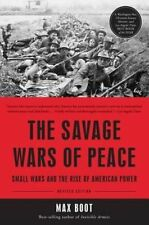 The Savage Wars of Peace: Small Wars and the Rise of American Power, Boot, Max,