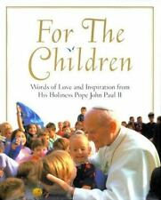 For the Children : Words of Love and Inspiration from His Holiness Pope John...