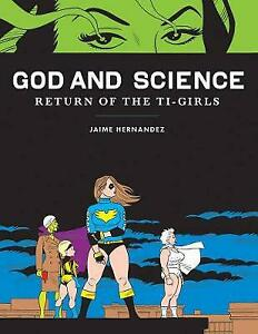 God And Science: Return of the Ti-Girls by Jaime Hernandez (Hardcover, 2012)