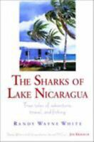 Sharks of Lake Nicaragua : True Tales of Adventure, Travel, and Fishing