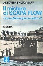 Korganoff Alexandre IL MISTERO DI SCAPA FLOW L'INCREDIBILE IMPRESA DELL'U-47
