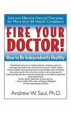 Fire Your Doctor! : How to Be Independently Healthy by Andrew W. Saul (2005,...