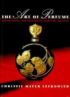 The Art of Perfume: Discovering and Collecting Perfume Bottles, Lefkowith, Chris