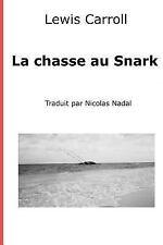 La Chasse Au Snark : Une Agonie en Huit Acces by Lewis Carroll (2015, Paperback)