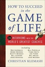How to Succeed in the Game of Life: 34 Interviews with the World's Greatest Coac