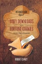 Daily Downloads and Fortune Cookies from the Universe : A Collection of...