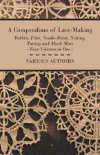 A Compendium of Lace-Making - Bobbin, Filet, Needle-Point, Netting, Tatting and