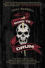 Born to Drum: The Truth About the World's Greatest Drummers--from John Bonham...