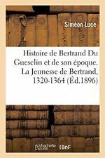 Histoire de Bertrand Du Guesclin et de son epoq. LUCE-S PF.#