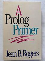 BOOK A PROLOG PRIMER JEAN B. ROGERS ADDISON-WESLEY PUBLISHING COMPANY 0201064677