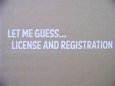 Let Me Guess, License And Registration JDM Pull Over Decal Sticker Funny