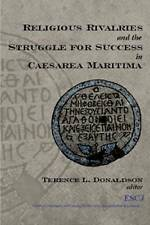 Religious Rivalries and the Struggle for Success in Caesarea Maritima by...