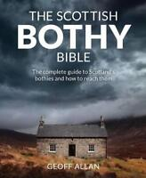 Scottish Bothy Bible: The complete guide to Scotland s bothies and how to reach