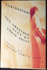 Clairvoyant: The Imagined Life of Lucia Joyce, A Novel Gold HB/DJ 1st print
